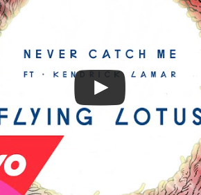 Flying Lotus - Never Catch Me (feat. Kendrick Lamar)